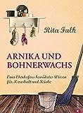 Arnika und Bohnerwachs: Oma Eberhofers bewährtes Wissen für Haushalt und Küche -