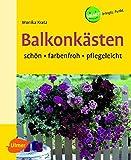 Balkonkästen: Schön - farbenfroh - pflegeleicht (SMART)
