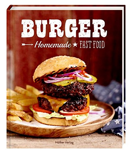 Burger: Homemade Fast Food (Fast-food-rezepte)
