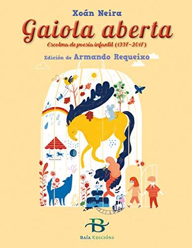 Gaiola aberta (Galician Edition) por Xoán Neira López