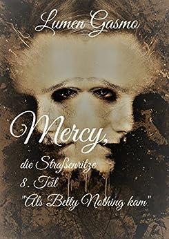 Mercy, die Straßenritze 8: Als Betty Nothing kam von [Lumen Gasmo]