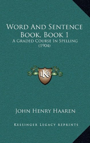 Word and Sentence Book, Book 1: A Graded Course in Spelling (1904)