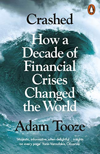 Crashed: How a Decade of Financial Crises Changed the World por Adam Tooze