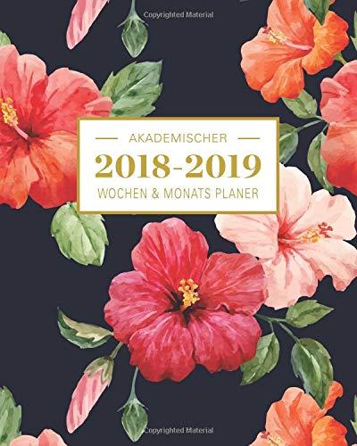 2018-2019 Akademischer Wochen- und Monatsplaner: Hibiscus Terminkalender Organizer, Studienplaner und Notizbuch mit inspirierenden Zitaten  August 2018 bis einschließlich Juli 2019 (Planer Organizer)