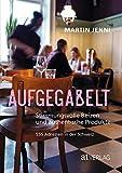 Aufgegabelt - eBook: Stimmungsvolle Beizen und authentische Produkte 500 Adressen in der Schweiz
