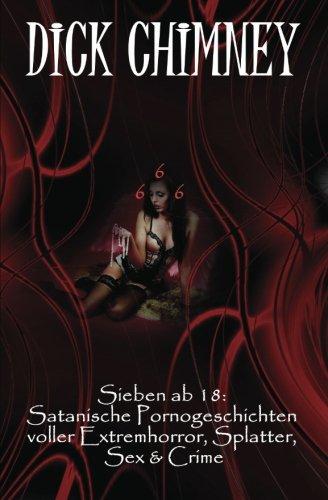 Sieben ab 18: Satanische Pornogeschichten voller Extremhorror, Splatter, Sex & Crime