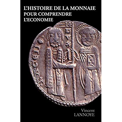 L'Histoire de la Monnaie pour Comprendre l'Économie