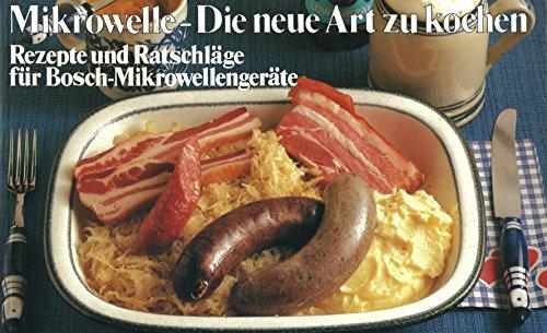 Preisvergleich Produktbild Mikrowelle - Die Neue Art zu kochen - Rezepte und Ratschläge für Bosch-Mikrowellengeräte - Herausgegeben von Beatrix Illing - Querformat
