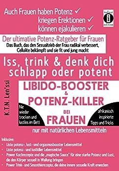 LIBIDO-BOOSTER & POTENZ-KILLER bei Frauen-Iss,trink & denk dich schlapp oder potent: Der ultimative Potenz-Ratgeber für Frauen-das Buch, das den Sexualtrieb ... der Frau radikal verbessert,Cellulite bekäm von [Len'ssi, K.T.N.]