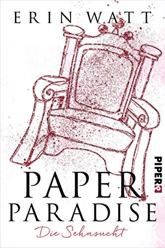 Paper Paradise: Die Sehnsucht (Paper-Reihe 5) von [Watt, Erin]