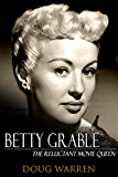 Betty Grable: The Reluctant Movie Queen