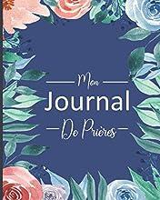 Mon Journal De Prières: Carnet D'étude Biblique Pour Noter Les Versets De La Bible, Inscrire Ses Réflexions Et Exprimer Sa Gratitude Envers Dieu