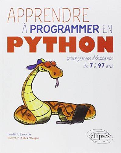 Apprendre à Programmer en Python pour Jeunes Débutants de 7 à 97 Ans par Frédéric Laroche