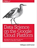 #10: Data Science on the Google Cloud Platform: Implementing End-to-End Real-Time Data Pipelines: From Ingest to Machine Learning