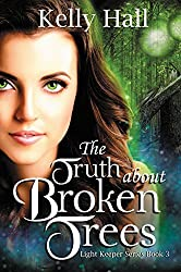 The Truth about Broken Trees (Light Keeper Series Book 3)