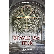 N'ayez pas peur: Remise en cause de l'histoire telle que nous la connaissons (French Edition)
