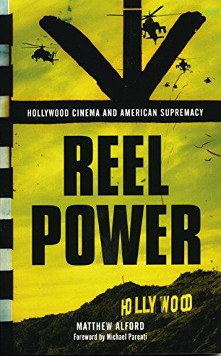 Reel Power: Hollywood Cinema and American Supremacy (English Edition) por Matthew Alford