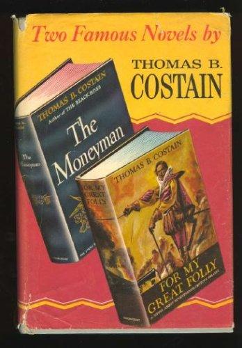 For my great folly;: And, The moneyman. Two famous novels by Thomas B. Costain