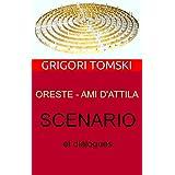 ORESTE - AMI D'ATTILA: Scénario et dialogues