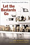 Let the Bastards Go: From Cuba to Freedom on God's Mercy by Doss, Joe Morris, Percy, Walker (2003) Hardcover