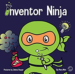 Inventor Ninja: A Childrens Book About Creativity and Where ...