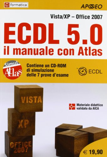 ECDL 5.0. Il manuale con Atlas. Vista-XP