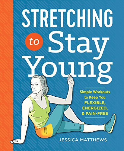 Stretching to Stay Young: Simple Workouts to Keep You Flexible, Energized, and Pain Free (English Edition) por Jessica Matthews
