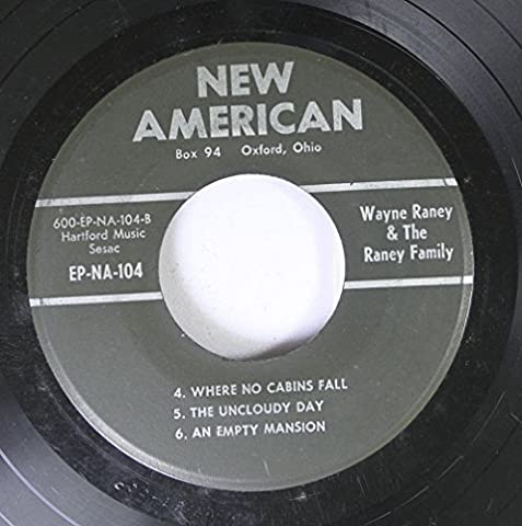 wayne raney & the raney family 45 RPM where no cabins fall / the uncloudy day / an empty mansion / a little pine log cabin / hand in hand with jesus / I found it in mother's