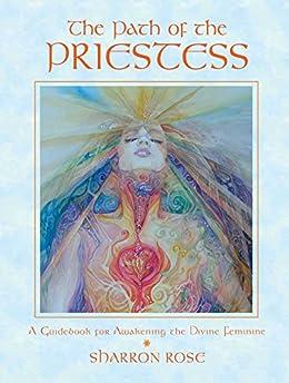 The Path of the Priestess: A Guidebook for Awakening the Divine Feminine (English Edition) par [Rose, Sharron]