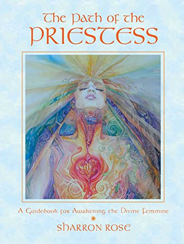 The Path of the Priestess: A Guidebook for Awakening the Divine Feminine por Sharron Rose