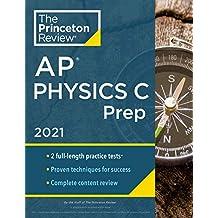Princeton Review AP Physics C Prep, 2021: Practice Tests + Complete Content Review + Strategies & Techniques (College Test Preparation)
