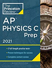 Princeton Review AP Physics C Prep, 2021: Practice Tests + Complete Content Review + Strategies & Techniqu