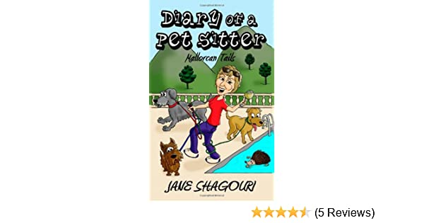 2ee9776cea Diary of a Pet Sitter  Amazon.co.uk  Jane Shagouri  9781781485309  Books