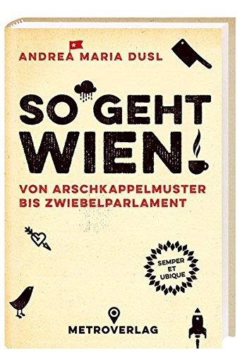 Download So geht Wien!: Von Arschkappelmuster bis Zwiebelparlament ...