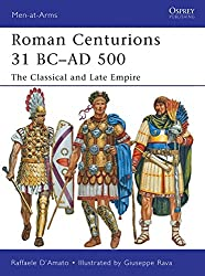 Roman Centurions 31 BC-AD 500: The Classical and Late Empire (Men-at-Arms, Band 479)