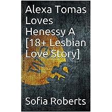 Alexa Tomas Loves Henessy A [18+ Lesbian Love Story] (English Edition)
