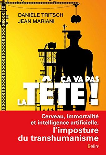 Ça va pas la tête ! Cerveau, immortalité et intelligence artificielle, l'imposture du transhumanisme par Danièle Tritsch