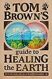Tom Brown's Guide to Healing the Earth - Tom Brown Jr., Randy Walker Jr.