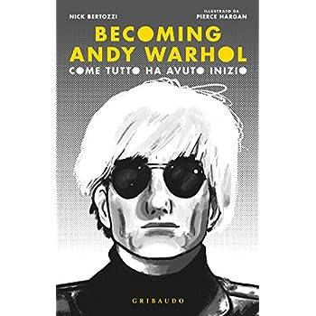 Becoming Andy Warhol. Come Tutto Ha Avuto Inizio