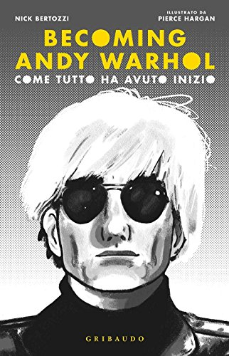 Becoming Andy Warhol. Come tutto ha avuto inizio