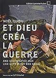 ... UND GOTT SCHUF DEN KRIEG: ... And God Created War / Et Dieu Créa ... La Guerre - Noël Quidu, Cyril Drouhet