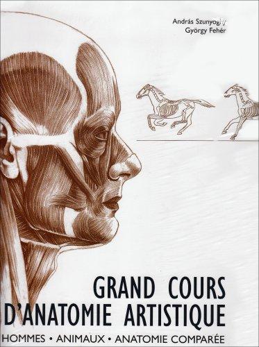 Grand Cours d'Anatomie Artistique : Hommes, Animaux, anatomie comparée par Gregory Szunyoghy