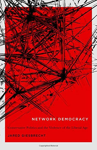 Network Democracy: Conservative Politics and the Violence of the Liberal Age (NONE) thumbnail