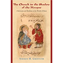 The Church in the Shadow of the Mosque: Christians and Muslims in the World of Islam (Jews, Christians, and Muslims from the Ancient to the Modern World)