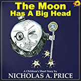 The Moon Has A Big head (A Children's Short Story Book 2) (English Edition)