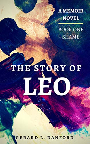 The Story of Leo: SHAME Book 1 by Gerard Leo Danford