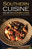Southern Cuisine - The Art of Southern Living: One of The Best Southern Cookbooks You Will Ever Find!