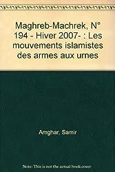 Maghreb-Machrek, N° 194 - Hiver 2007- : Les mouvements islamistes des armes aux urnes