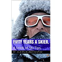 Fifty Years A Skier.: A book of Ski Tips. (John Robertshaw 2) (English Edition)