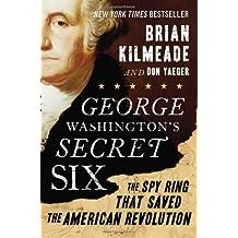 George Washington's Secret Six: The Spy Ring That Saved the American Revolution by Brian Kilmeade (2013-11-05)